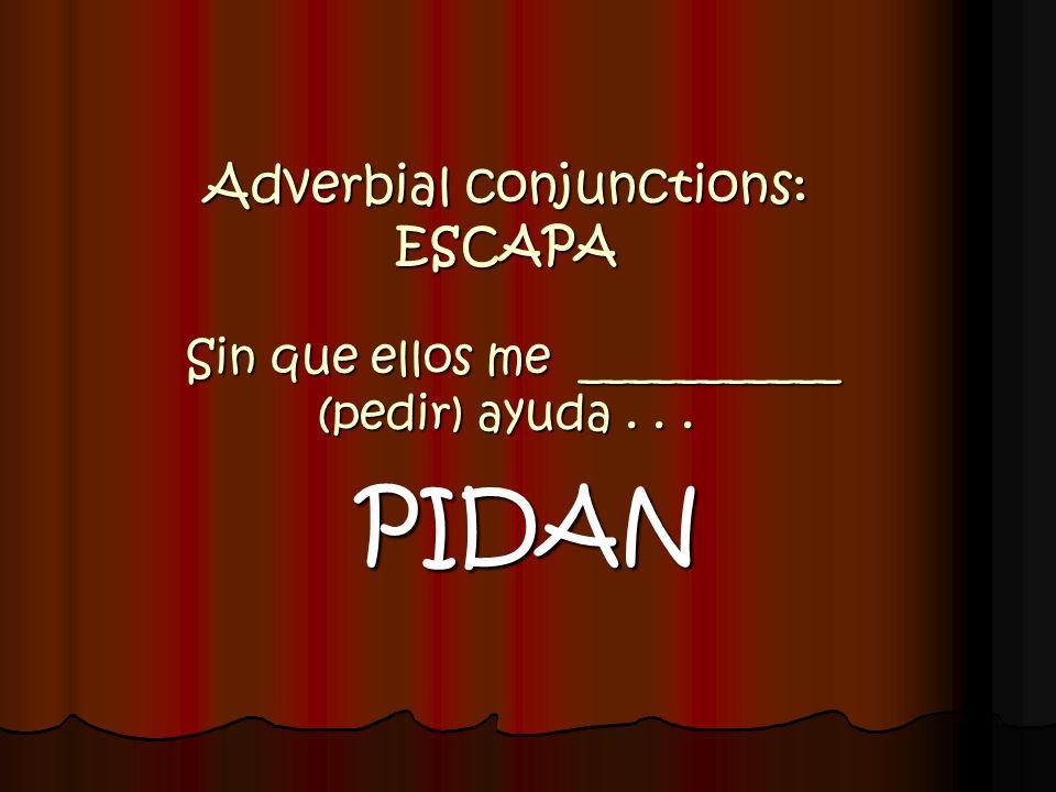 Adverbial conjunctions: ESCAPA Sin que ellos me ___________ (pedir) ayuda... PIDAN
