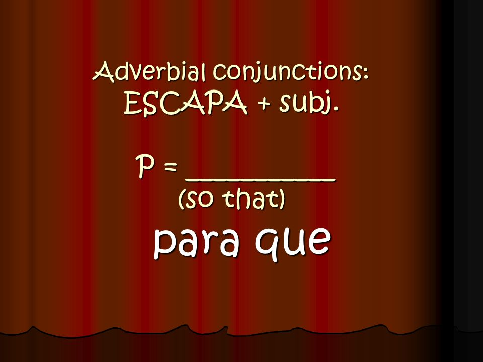 Adverbial conjunctions: METCHAD A = ___________ (although) aunque