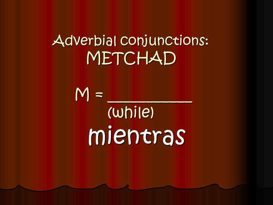 Adverbial conjunctions: ESCAPA Para que ustedes___________ (sacar) buenas notas... SAQUEN