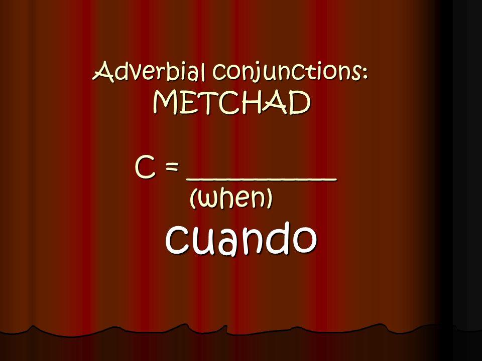 Adverbial conjunctions: METCHAD T = ___________ (as soon as) tan pronto como