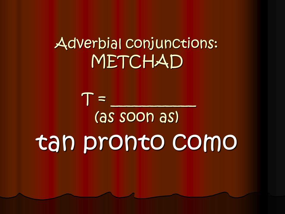 Adverbial conjunctions: METCHAD En cuanto ellos ___________ (cumplir) los 21 años, vamos a bailar en los clubes.