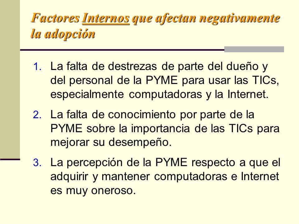 1. La falta de destrezas de parte del dueño y del personal de la PYME para usar las TICs, especialmente computadoras y la Internet. 2. La falta de con
