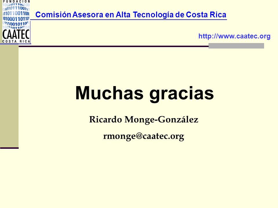 Comisión Asesora en Alta Tecnología de Costa Rica Muchas gracias http://www.caatec.org Ricardo Monge-González rmonge@caatec.org