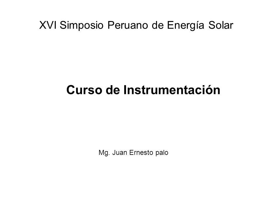 Curso de Instrumentación Mg. Juan Ernesto palo XVI Simposio Peruano de Energía Solar