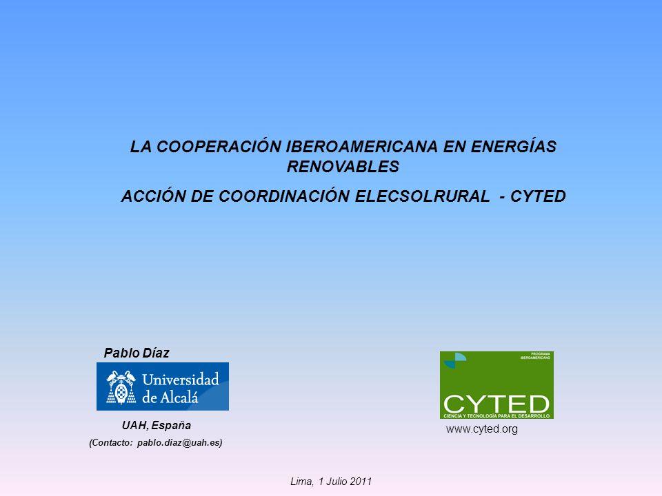 LA COOPERACIÓN IBEROAMERICANA EN ENERGÍAS RENOVABLES ACCIÓN DE COORDINACIÓN ELECSOLRURAL - CYTED UAH, España (Contacto: pablo.diaz@uah.es) Pablo Díaz