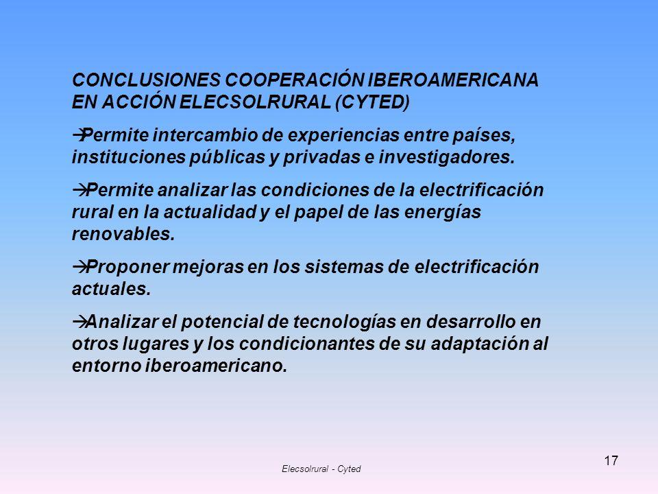Elecsolrural - Cyted 17 CONCLUSIONES COOPERACIÓN IBEROAMERICANA EN ACCIÓN ELECSOLRURAL (CYTED) Permite intercambio de experiencias entre países, insti