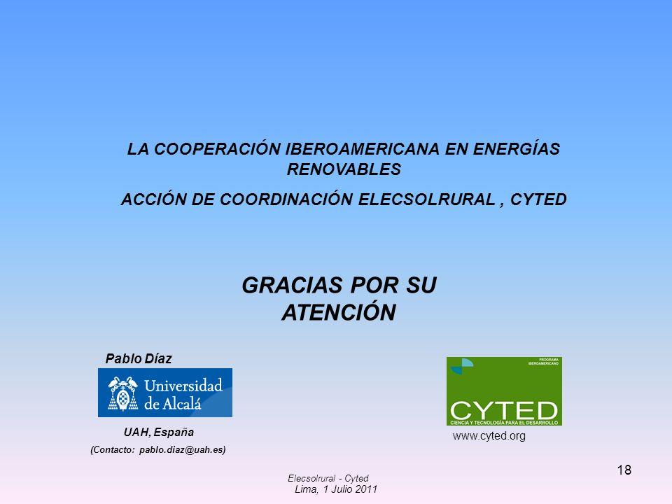 LA COOPERACIÓN IBEROAMERICANA EN ENERGÍAS RENOVABLES ACCIÓN DE COORDINACIÓN ELECSOLRURAL, CYTED UAH, España (Contacto: pablo.diaz@uah.es) Pablo Díaz L