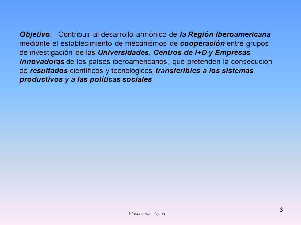 Elecsolrural - Cyted 3 Objetivo.- Contribuir al desarrollo armónico de la Región Iberoamericana mediante el establecimiento de mecanismos de cooperaci