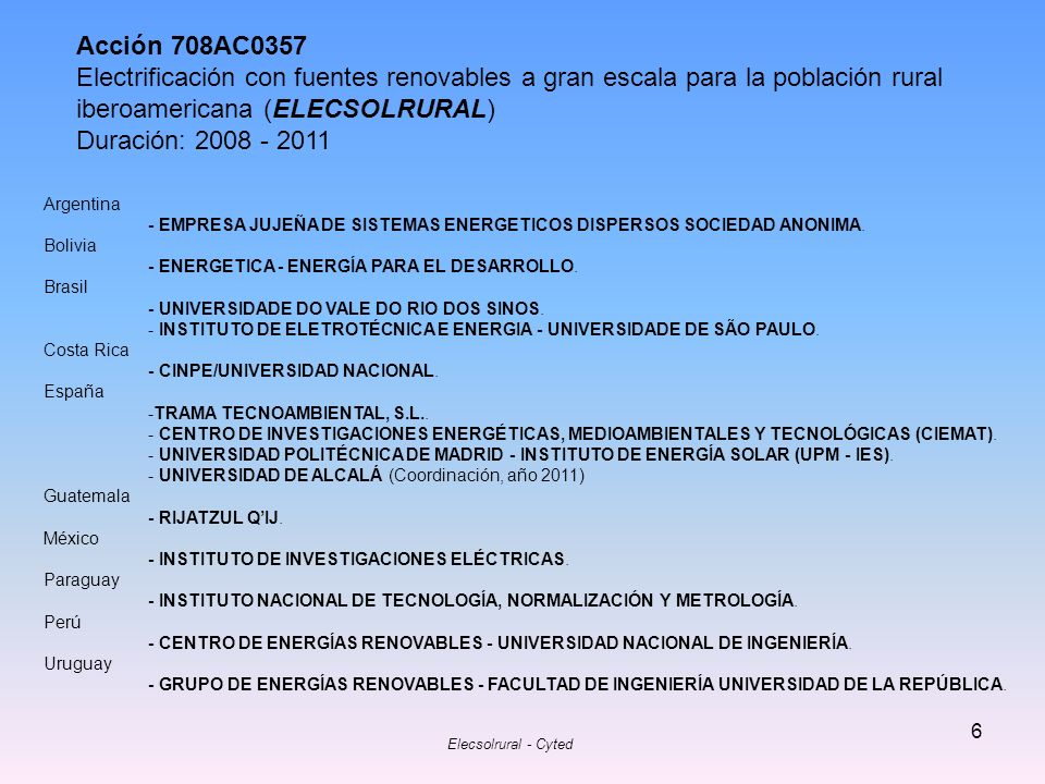 Elecsolrural - Cyted 6 Acción 708AC0357 Electrificación con fuentes renovables a gran escala para la población rural iberoamericana (ELECSOLRURAL) Dur