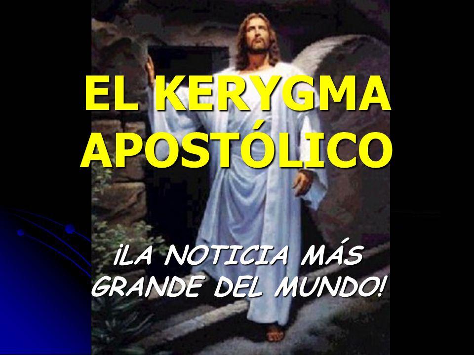 EL KERYGMA APOSTÓLICO ¡LA NOTICIA MÁS GRANDE DEL MUNDO!