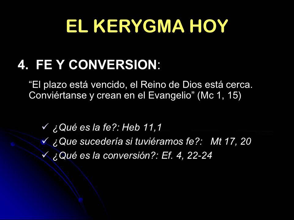 EL KERYGMA HOY 4. FE Y CONVERSION: El plazo está vencido, el Reino de Dios está cerca. Conviértanse y crean en el Evangelio (Mc 1, 15) ¿Qué es la fe?: