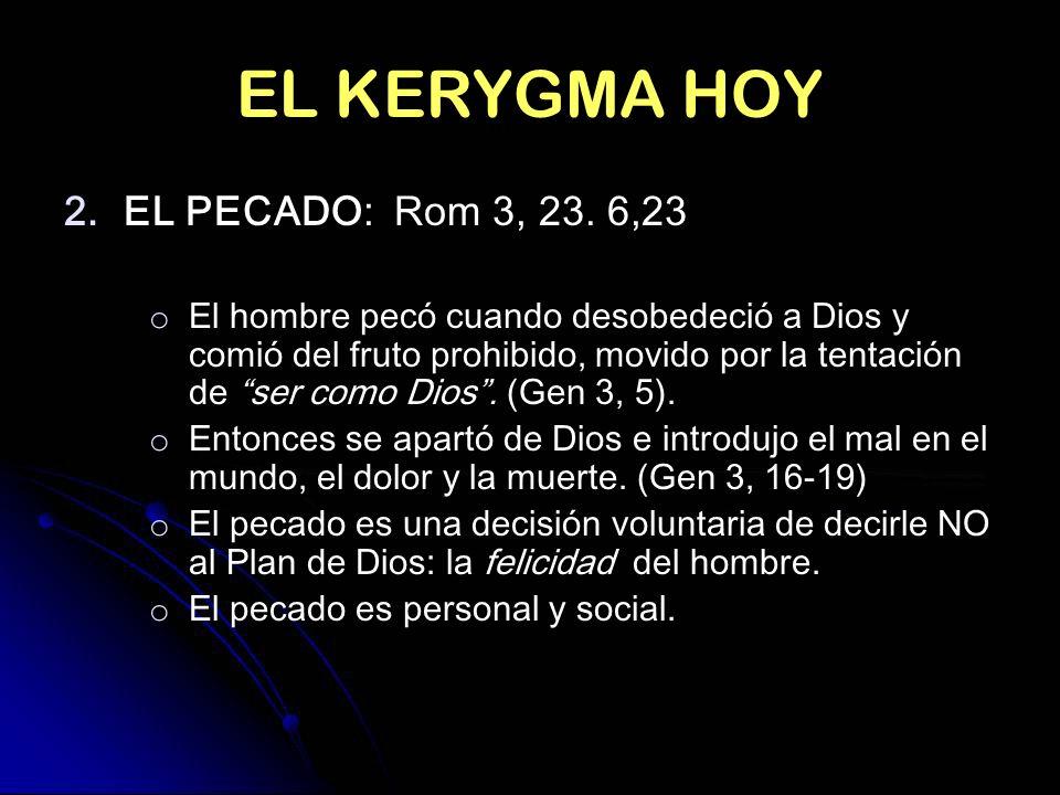 EL KERYGMA HOY 2.EL PECADO: Rom 3, 23. 6,23 o El hombre pecó cuando desobedeció a Dios y comió del fruto prohibido, movido por la tentación de ser com