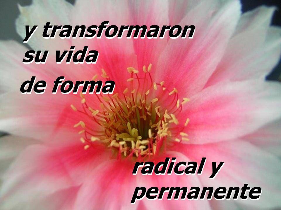 y transformaron su vida y transformaron su vida de forma radical y permanente de forma radical y permanente