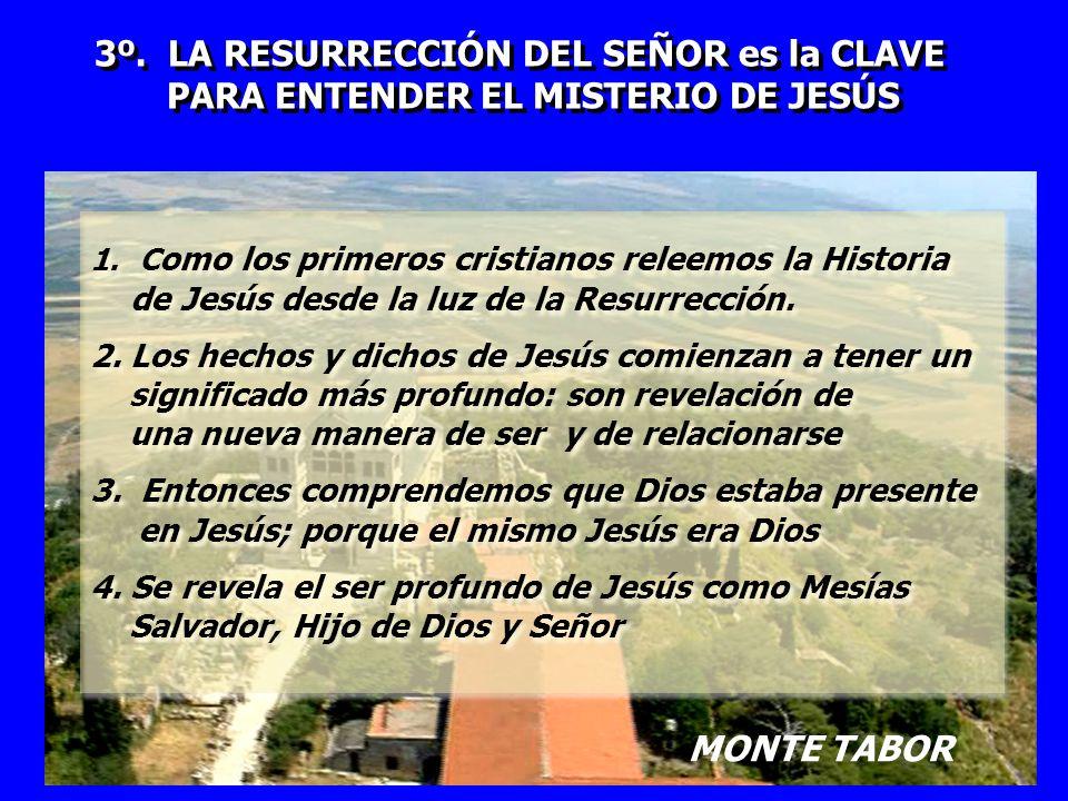 3º. LA RESURRECCIÓN DEL SEÑOR es la CLAVE PARA ENTENDER EL MISTERIO DE JESÚS 3º. LA RESURRECCIÓN DEL SEÑOR es la CLAVE PARA ENTENDER EL MISTERIO DE JE