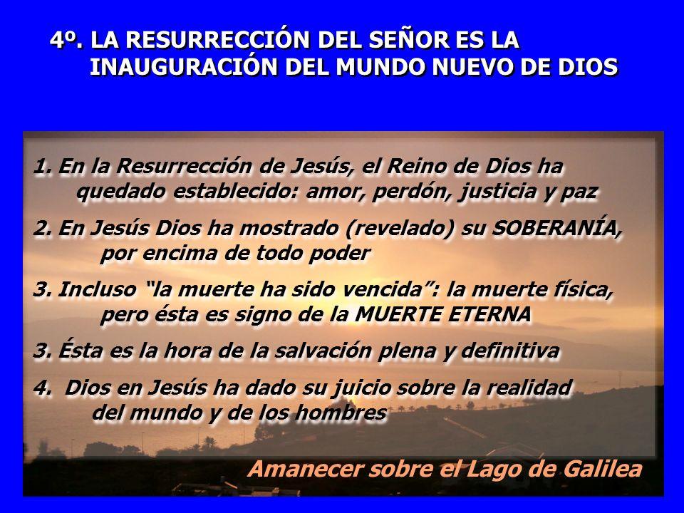 4º. LA RESURRECCIÓN DEL SEÑOR ES LA INAUGURACIÓN DEL MUNDO NUEVO DE DIOS 4º. LA RESURRECCIÓN DEL SEÑOR ES LA INAUGURACIÓN DEL MUNDO NUEVO DE DIOS 1. E