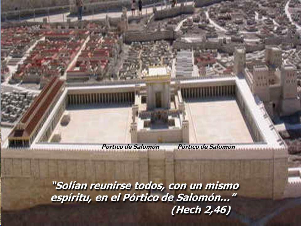 Pórtico de Salomón Solían reunirse todos, con un mismo espíritu, en el Pórtico de Salomón… (Hech 2,46) Solían reunirse todos, con un mismo espíritu, e
