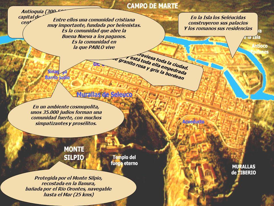 Antioquía (300-500 mil hab.), capital de la Provincia de SIRIA, centro de comunicación entre Oriente y Occidente Protegida por el Monte Silpio, recost