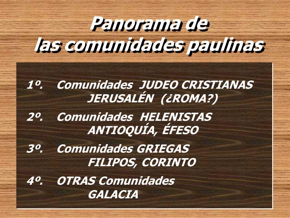 Panorama de las comunidades paulinas Panorama de las comunidades paulinas 1º. Comunidades JUDEO CRISTIANAS JERUSALÉN (¿ROMA?) 2º. Comunidades HELENIST
