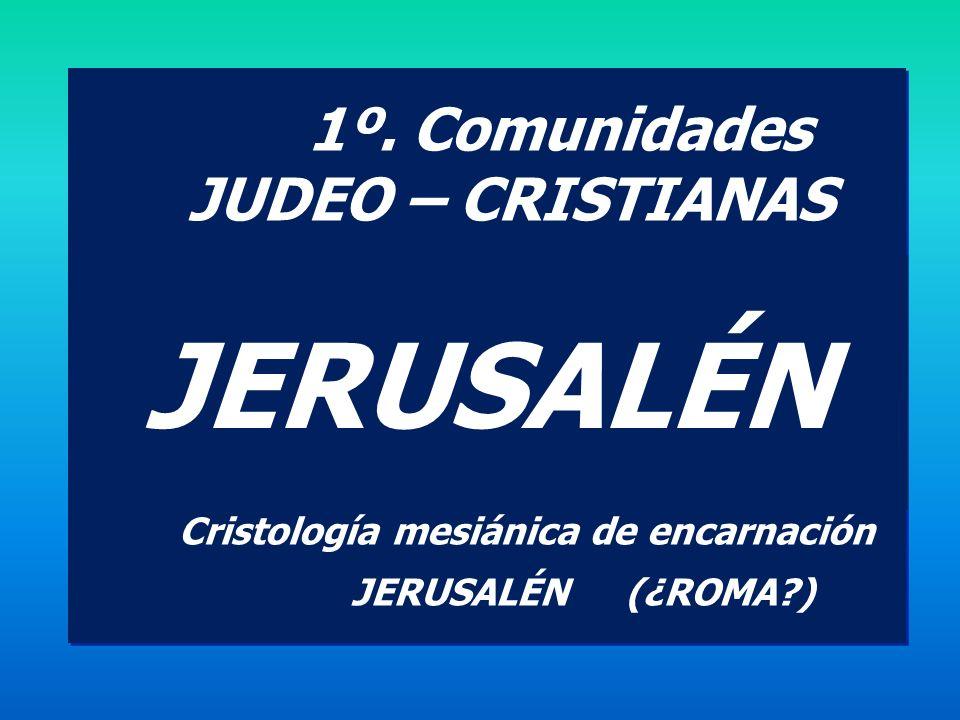 1º. Comunidades JUDEO – CRISTIANAS En el Templo asiduamente Observando la Torah judía Como un rebaño de ovejas: muy unidas Sin mezclarse con paganos H