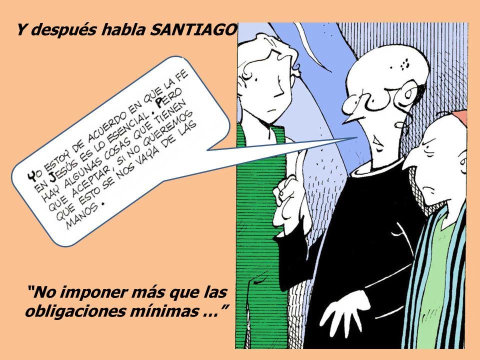 Y después habla SANTIAGO No imponer más que las obligaciones mínimas …
