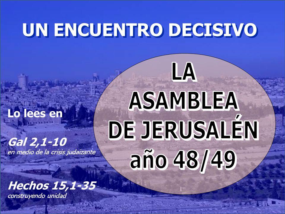 UN ENCUENTRO DECISIVO Lo lees en Gal 2,1-10 en medio de la crisis judaizante Hechos 15,1-35 construyendo unidad