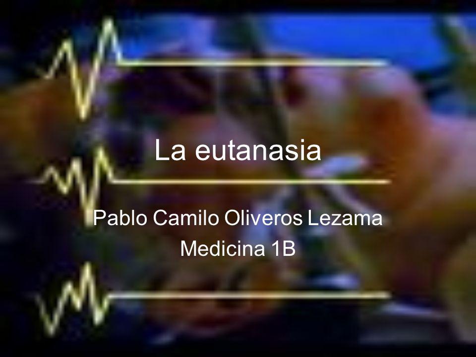 La eutanasia Pablo Camilo Oliveros Lezama Medicina 1B