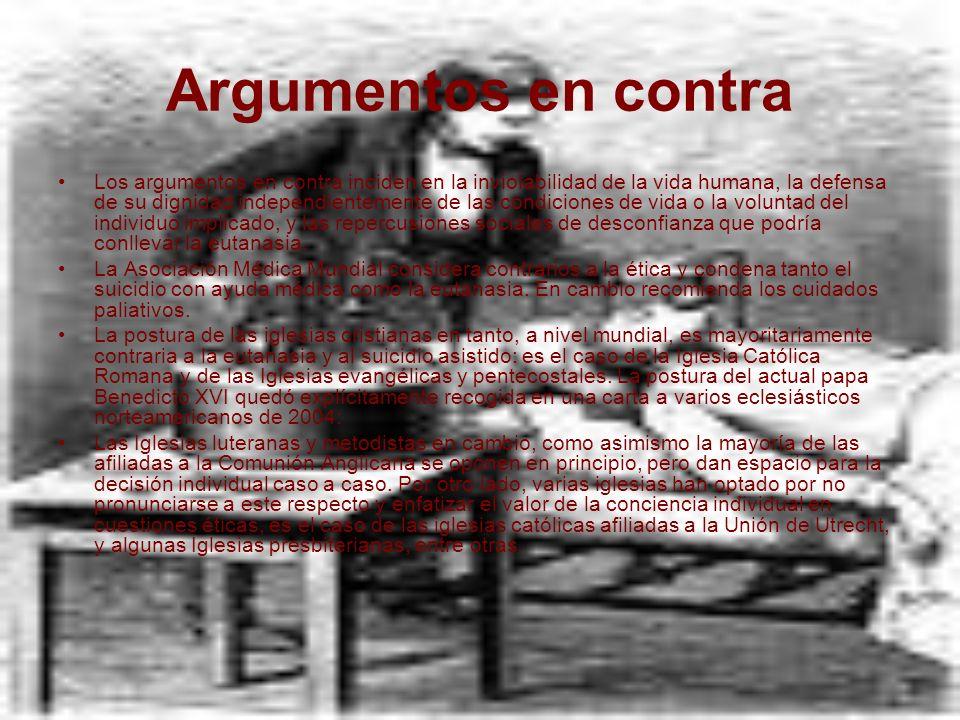 Argumentos en contra Los argumentos en contra inciden en la inviolabilidad de la vida humana, la defensa de su dignidad independientemente de las cond