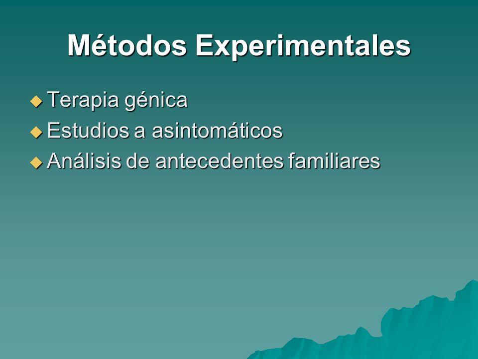 Métodos Experimentales Terapia génica Terapia génica Estudios a asintomáticos Estudios a asintomáticos Análisis de antecedentes familiares Análisis de