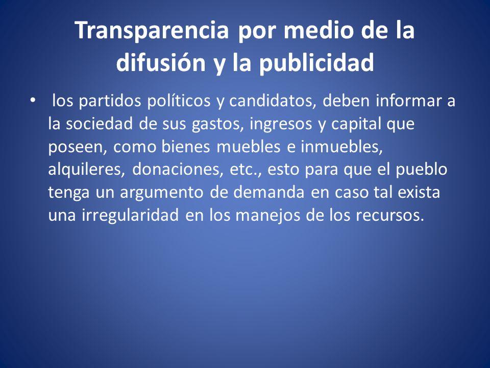 Transparencia por medio de la difusión y la publicidad los partidos políticos y candidatos, deben informar a la sociedad de sus gastos, ingresos y cap