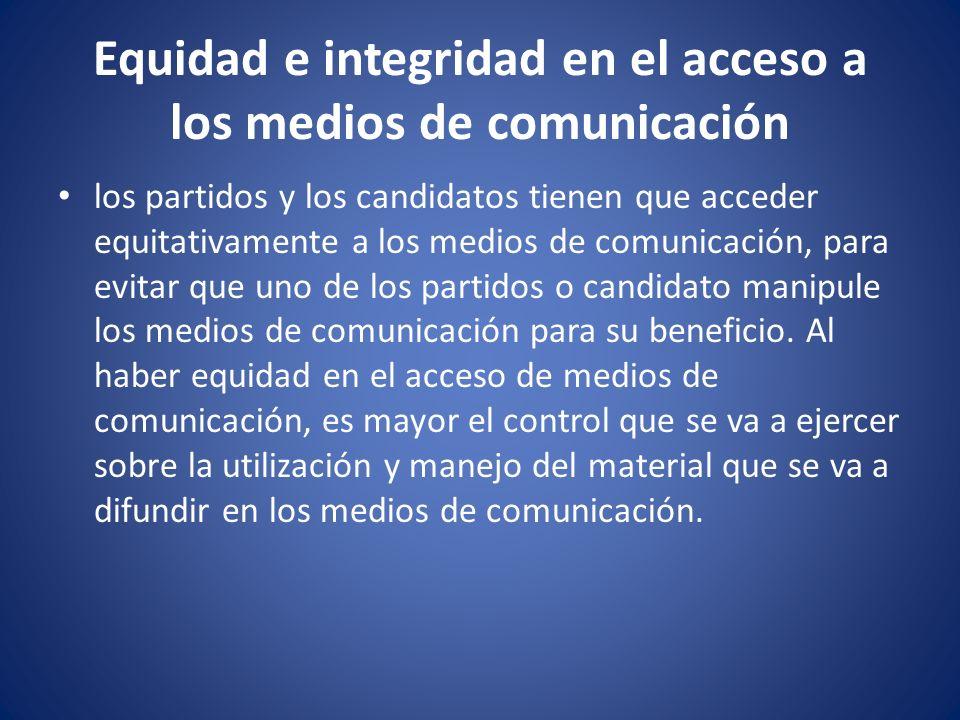 Equidad e integridad en el acceso a los medios de comunicación los partidos y los candidatos tienen que acceder equitativamente a los medios de comuni