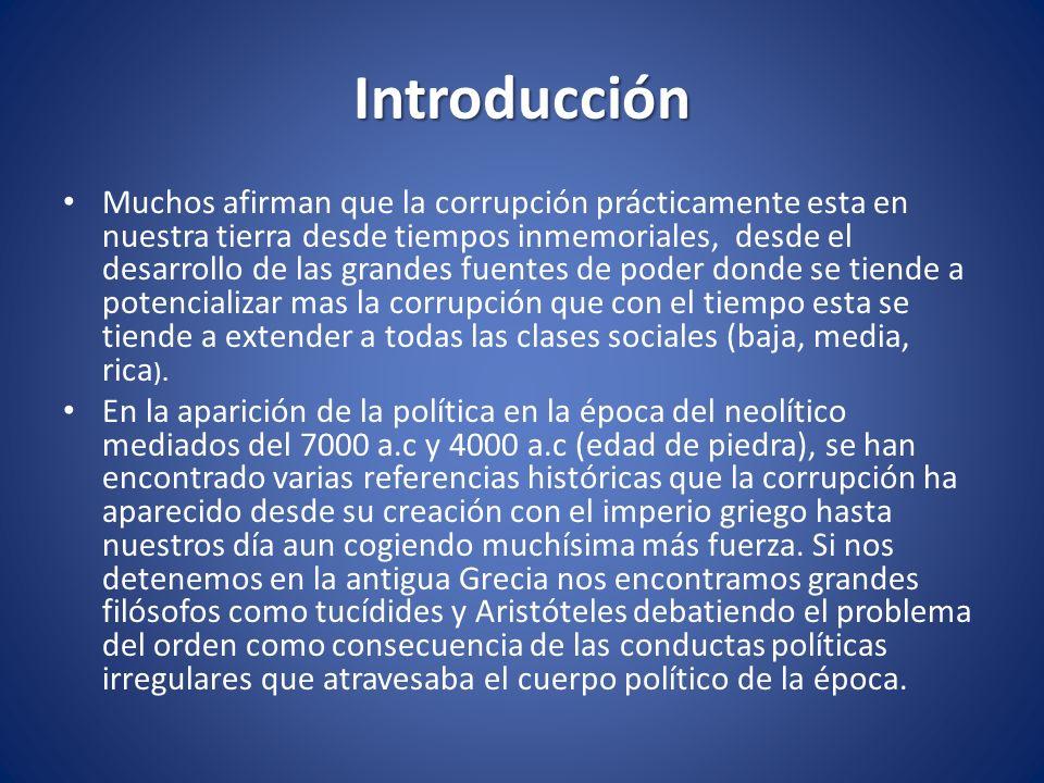 Introducción Muchos afirman que la corrupción prácticamente esta en nuestra tierra desde tiempos inmemoriales, desde el desarrollo de las grandes fuen