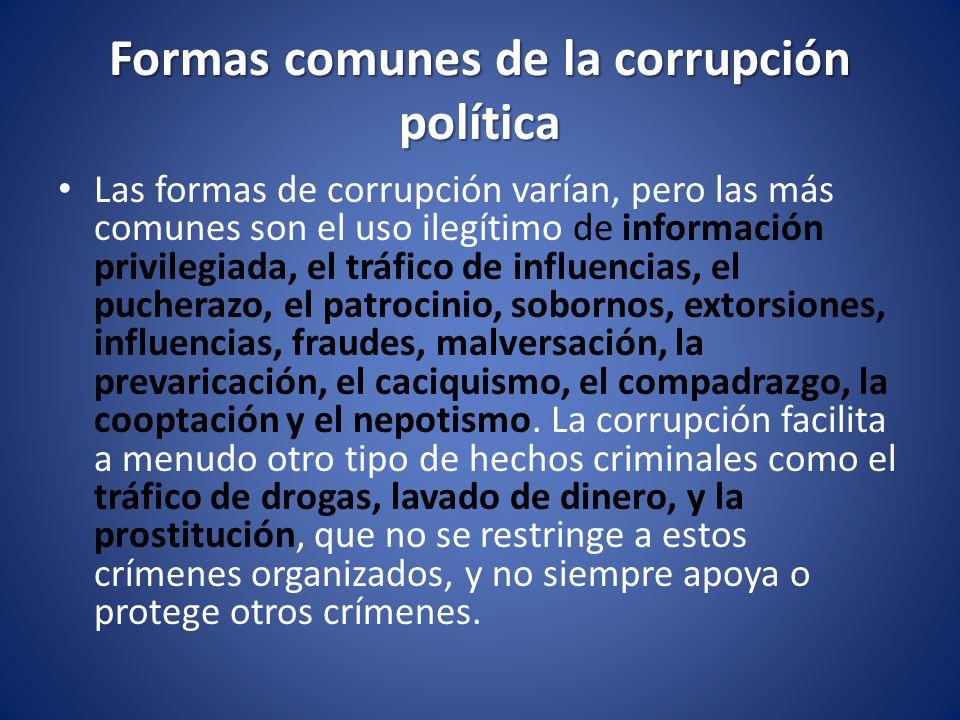 Formas comunes de la corrupción política Las formas de corrupción varían, pero las más comunes son el uso ilegítimo de información privilegiada, el tr