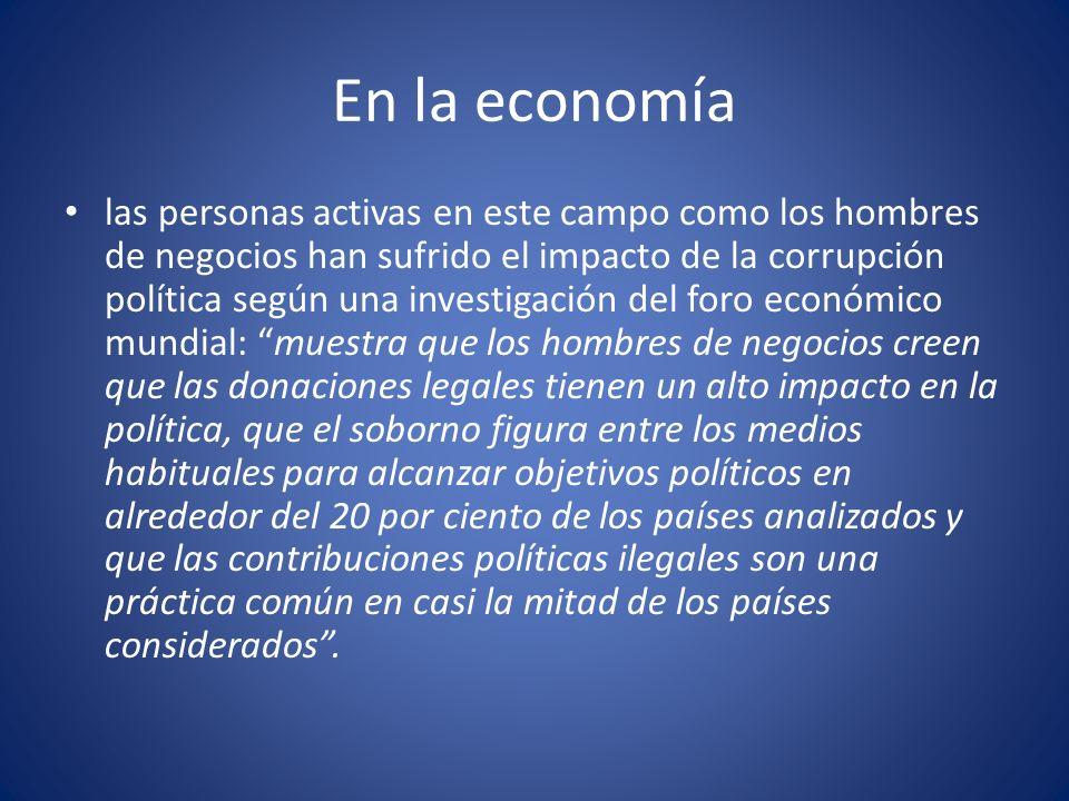 En la economía las personas activas en este campo como los hombres de negocios han sufrido el impacto de la corrupción política según una investigació