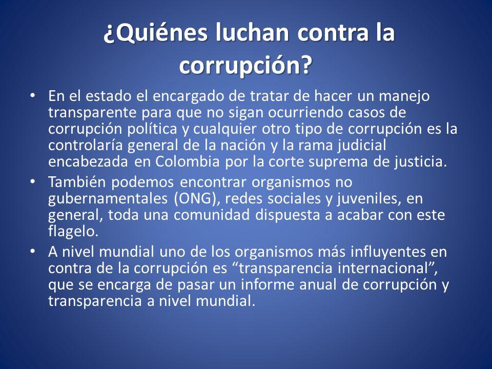 ¿Quiénes luchan contra la corrupción? En el estado el encargado de tratar de hacer un manejo transparente para que no sigan ocurriendo casos de corrup