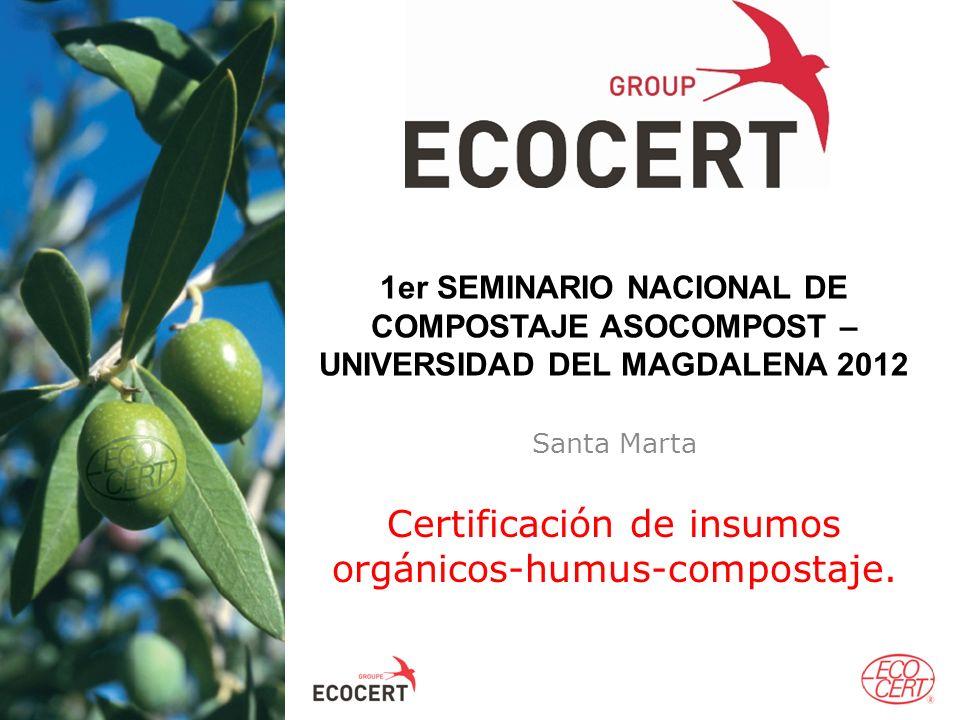 Certificación de insumos orgánicos-humus-compostaje. 1er SEMINARIO NACIONAL DE COMPOSTAJE ASOCOMPOST – UNIVERSIDAD DEL MAGDALENA 2012 Santa Marta