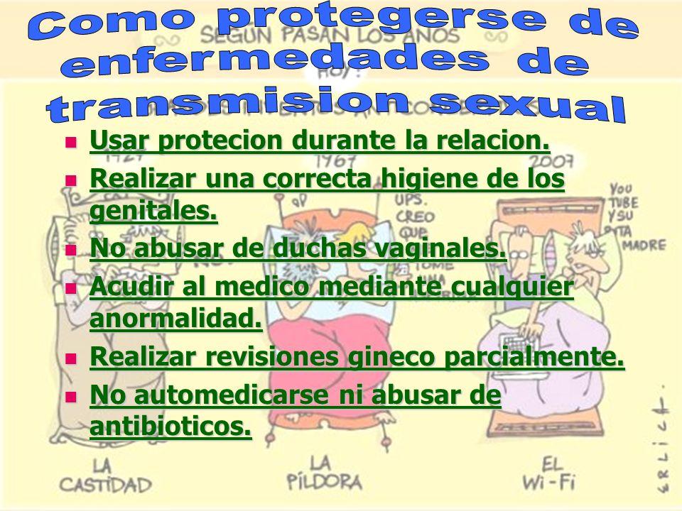 Usar protecion durante la relacion. Usar protecion durante la relacion. Realizar una correcta higiene de los genitales. Realizar una correcta higiene