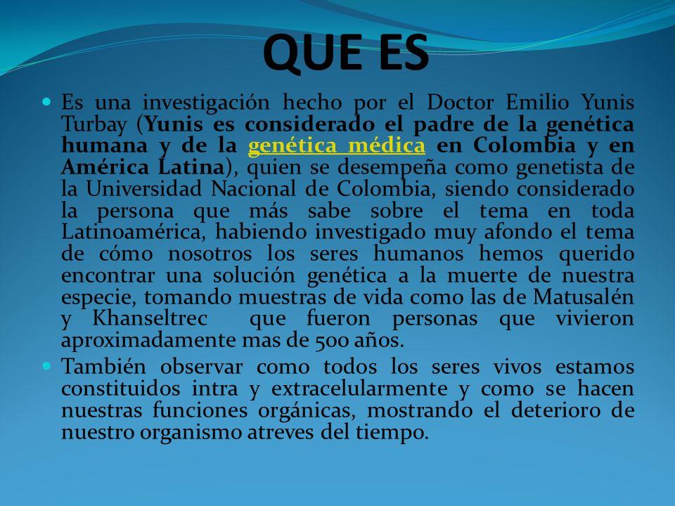 QUE ES Es una investigación hecho por el Doctor Emilio Yunis Turbay (Yunis es considerado el padre de la genética humana y de la genética médica en Co