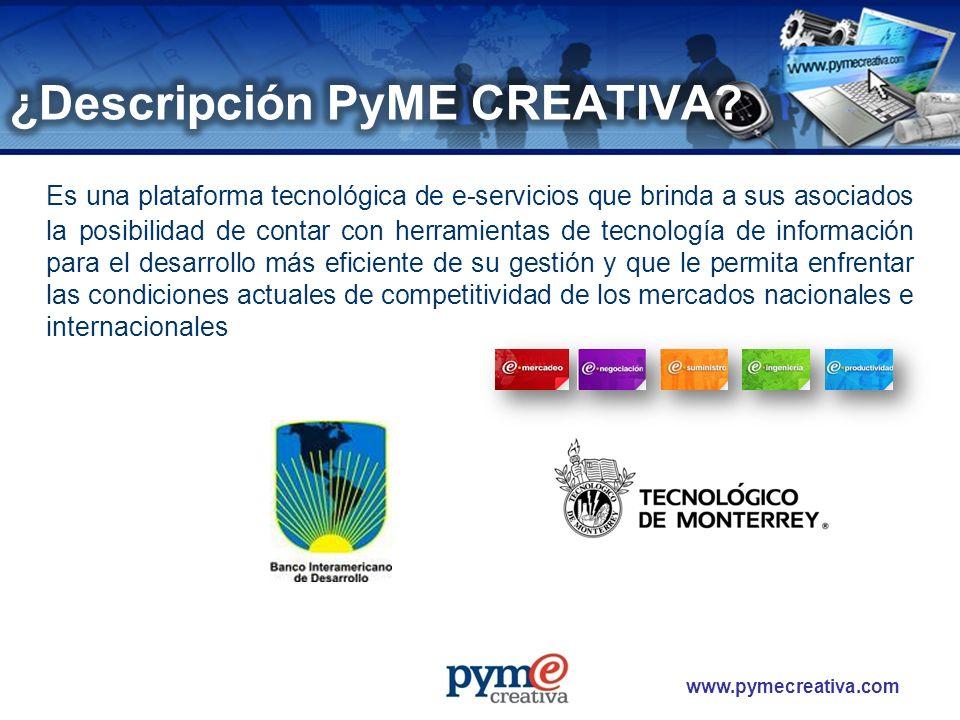 www.pymecreativa.com Es una plataforma tecnológica de e-servicios que brinda a sus asociados la posibilidad de contar con herramientas de tecnología d
