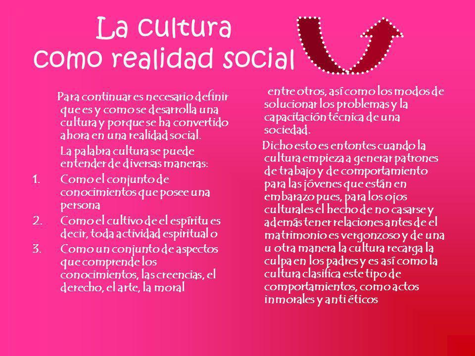 La cultura como realidad social Para continuar es necesario definir que es y como se desarrolla una cultura y porque se ha convertido ahora en una rea