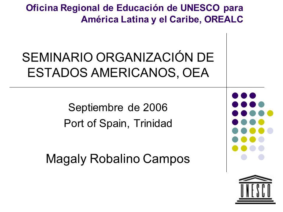Oficina Regional de Educación de UNESCO para América Latina y el Caribe, OREALC SEMINARIO ORGANIZACIÓN DE ESTADOS AMERICANOS, OEA Septiembre de 2006 P