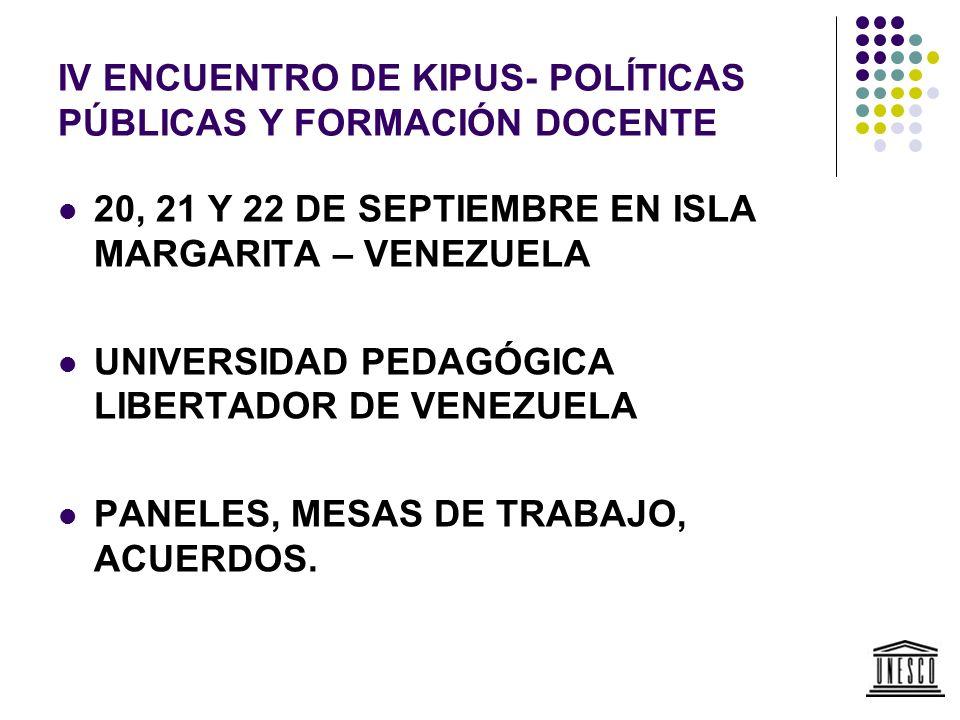 IV ENCUENTRO DE KIPUS- POLÍTICAS PÚBLICAS Y FORMACIÓN DOCENTE 20, 21 Y 22 DE SEPTIEMBRE EN ISLA MARGARITA – VENEZUELA UNIVERSIDAD PEDAGÓGICA LIBERTADO