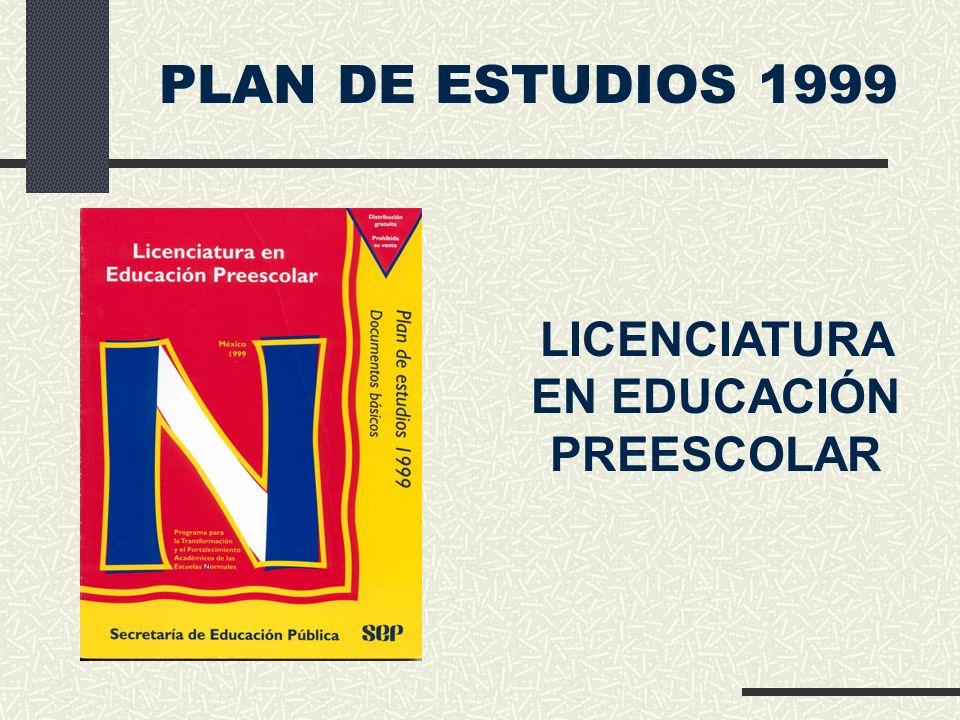 PLAN DE ESTUDIOS 1999 LICENCIATURA EN EDUCACIÓN PREESCOLAR