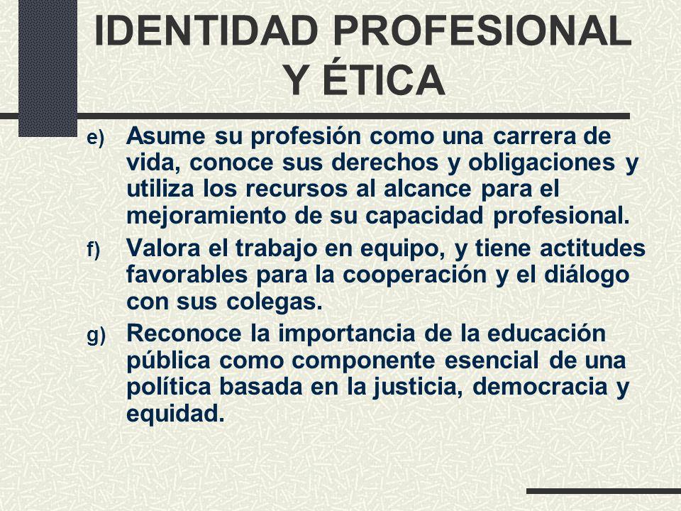 IDENTIDAD PROFESIONAL Y ÉTICA e) Asume su profesión como una carrera de vida, conoce sus derechos y obligaciones y utiliza los recursos al alcance par