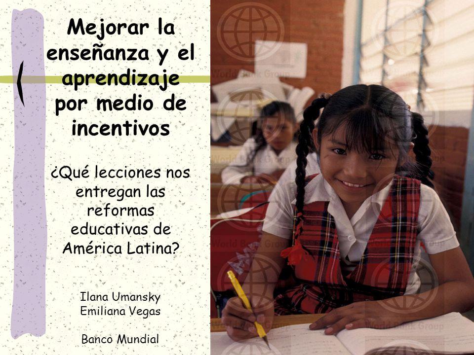 Mejorar la enseñanza y el aprendizaje por medio de incentivos ¿Qué lecciones nos entregan las reformas educativas de América Latina? Ilana Umansky Emi