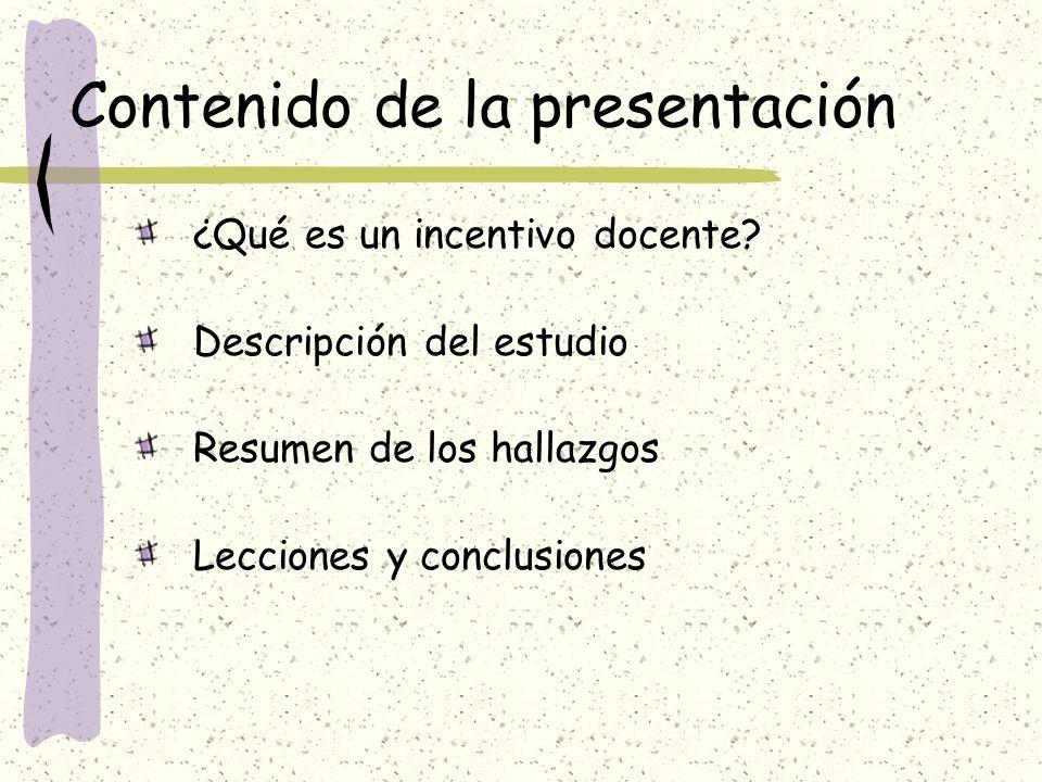 ¿Qué es un incentivo docente? Descripción del estudio Resumen de los hallazgos Lecciones y conclusiones Contenido de la presentación