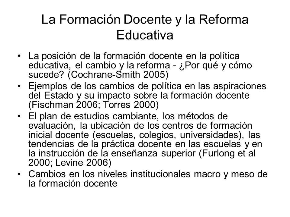La Formación Docente y la Reforma Educativa La posición de la formación docente en la política educativa, el cambio y la reforma - ¿Por qué y cómo sucede.