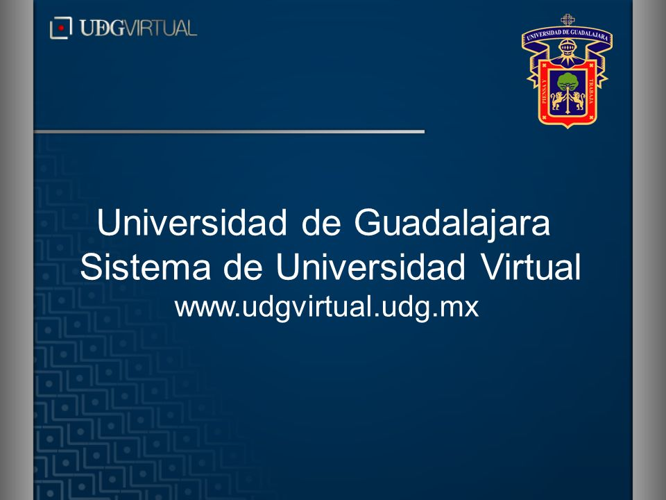 Universidad de Guadalajara Sistema de Universidad Virtual www.udgvirtual.udg.mx