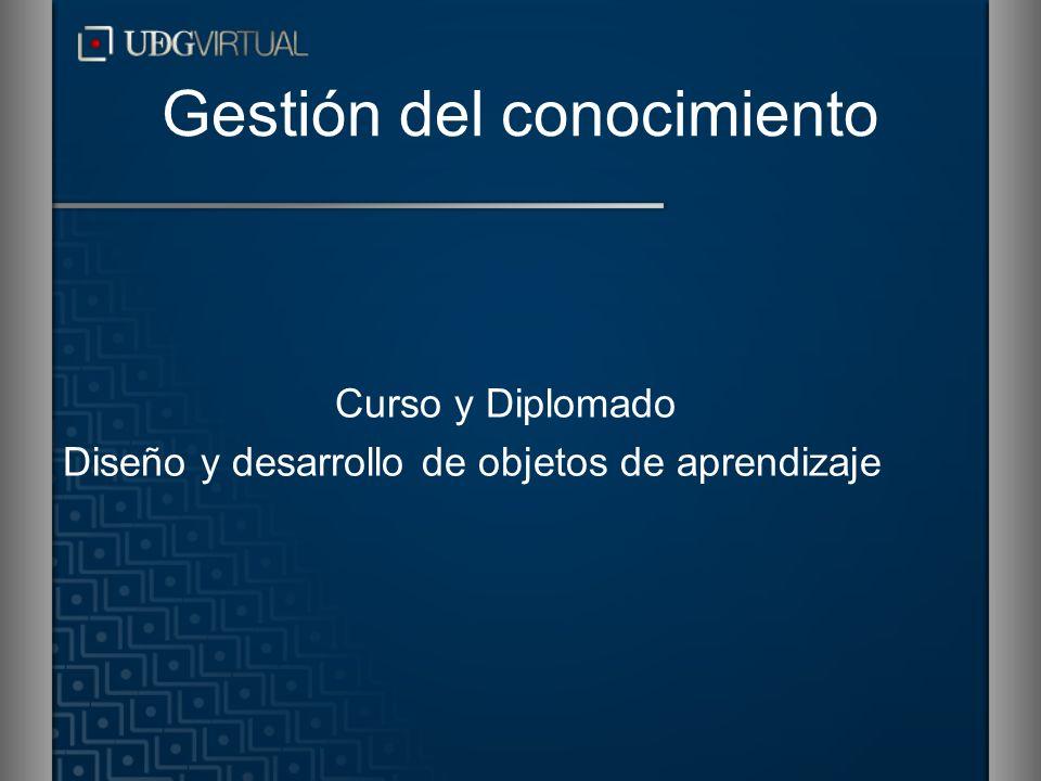 Gestión del conocimiento Curso y Diplomado Diseño y desarrollo de objetos de aprendizaje