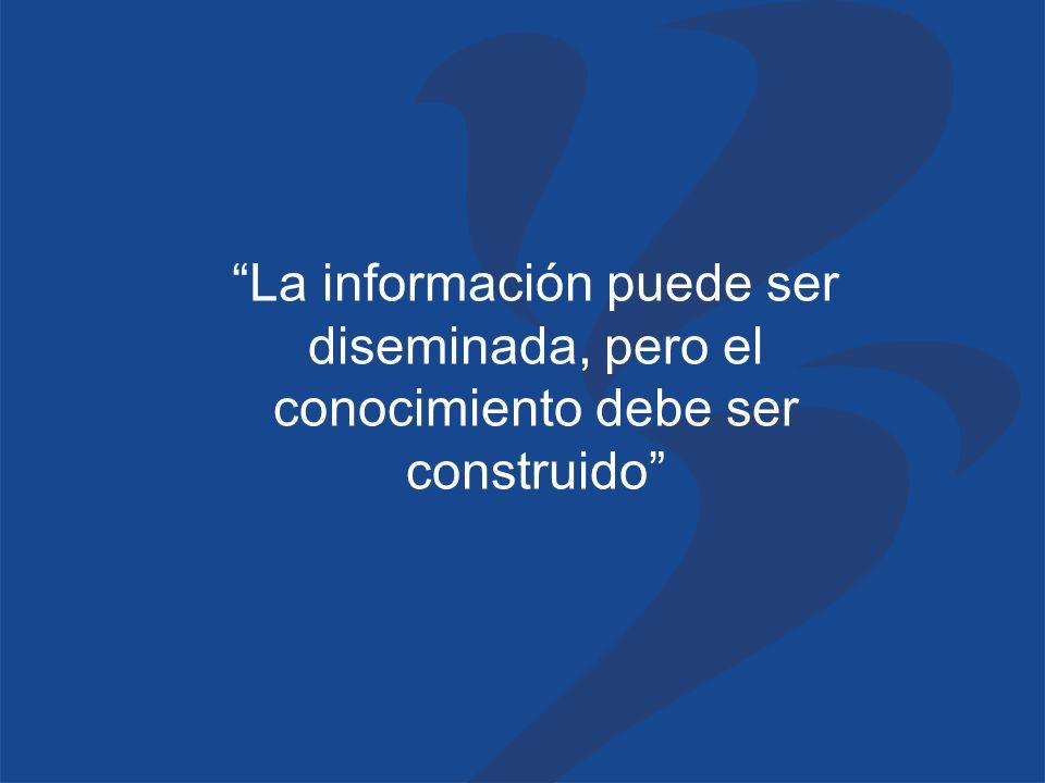 La información puede ser diseminada, pero el conocimiento debe ser construido