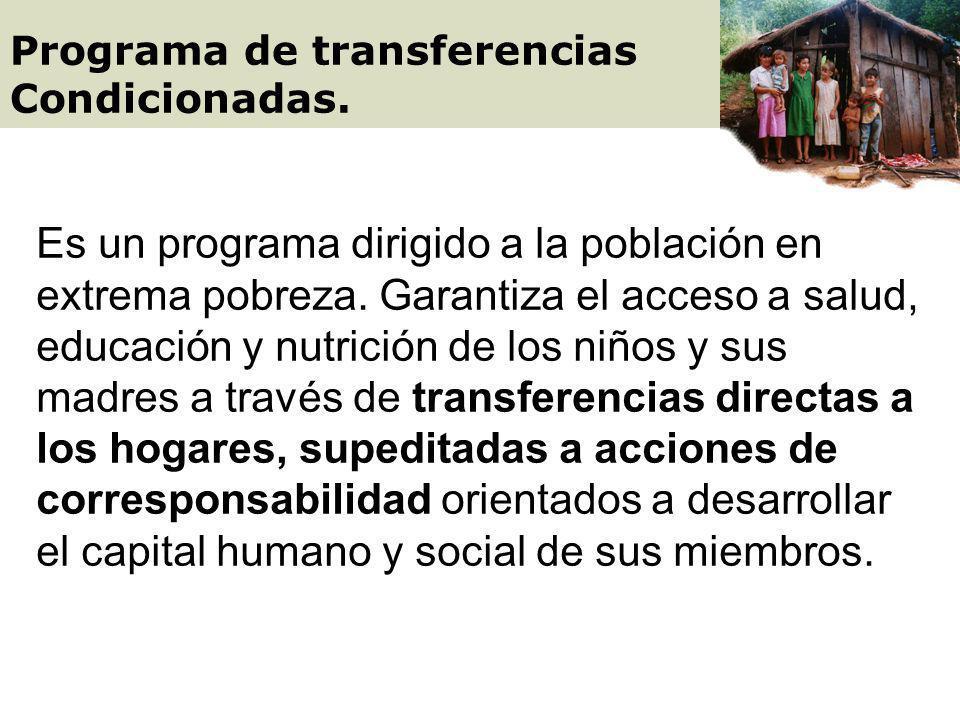 Es un programa dirigido a la población en extrema pobreza.